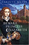 Beware, Princess Elizabeth: A Young Royals Book (0152026592) by Meyer, Carolyn