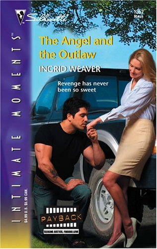The Angel and the Outlaw (Silhouette Intimate Moments) (Intimate Moments), INGRID WEAVER