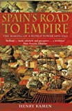 Spain's Road to Empire: The Making of a World Power, 1492-1763 (0140285288) by Kamen, Henry