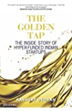 Golden Tap,The:The Inside Story of Hyper Funded Indian Startups