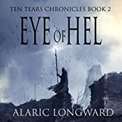 Eye of Hel: Ten Tears Chronicles, Book 2 | Alaric Longward