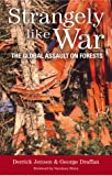 Strangely Like War: The Global Assault on Forests (1903998387) by Jensen, Derrick