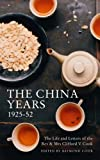 The China Years 1925-1952: The Life and Letters of the Rev and Mrs Clifford V. Cook