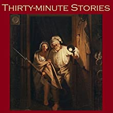 Thirty-Minute Stories: A Bumper Anthology of Great Classic Short Stories Audiobook by Hugh Walpole, Edith Wharton, George Gissing, Arthur Conan Doyle, W. F. Harvey, Arnold Bennett, M. R. James Narrated by Cathy Dobson