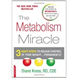 The Metabolism Miracle: 3 Easy Steps to Regain Control of Your Weight...Permanently - A Proven, Revolutionary Diet Program to Overcome Insulin Resistance and Lose Weight Permanentlyby Diane Kress