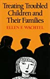 img - for Treating Troubled Children and Their Families by Ellen F. Wachtel PhD (1994-05-20) book / textbook / text book