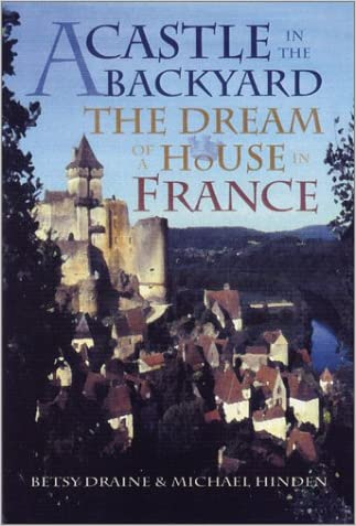A Castle in the Backyard: The Dream of a House in France written by Betsy Draine