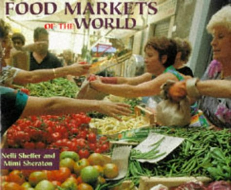 Food Markets of the World by Nelli Sheffer, Mimi Sheraton