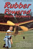 img - for Rubber Powered Model Airplanes: The Basic Handbook: Designing/Building/Flying book / textbook / text book