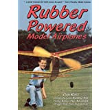 Rubber Powered Model Airplanes: Comprehensive Building and Flying Basics Plus Advanced Design-your-own Instructionsby Don Ross