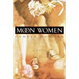 Moon Women: A Novel ~ Pamela Duncan