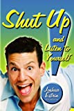 Shut Up! and Listen to Yourself