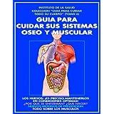 GUIA PARA CUIDAR SUS SISTEMAS OSEO Y MUSCULAR (COMO CUIDAR TODO SU CUERPO)