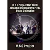 M.S.S Project special M.S.S Project LIVE TOUR - Chaotic Heaven Party 2015- Photo Collection