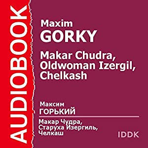 Makar Chudra, The Old Woman Izergil, and Chelkash [Russian Edition] Audiobook