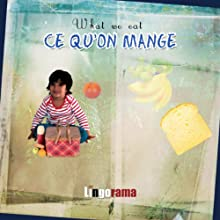 My First French Lessons: Ce Qu'on Mange [What We Eat (Part 4)] (       UNABRIDGED) by Alexa Polidoro Narrated by Alexa Polidoro