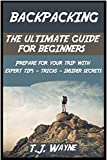 Backpacking: The ultimate guide for beginners, prepare for your trip with expert tips, tricks and insider secrets (backpacking, backpacking lite, backpacking ... backpacking Europe,  backpacking Asia,)