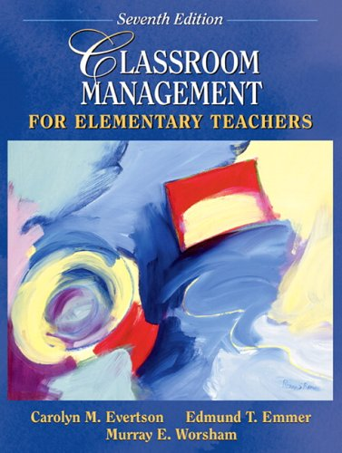 Classroom Management for Elementary Teachers (7th Edition), Carolyn M. Evertson, Edmund T. Emmer, Murray E. Worsham