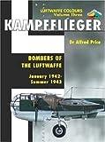 Kampfflieger: 1942-1943 v. 3: Bombers of the Luftwaffe