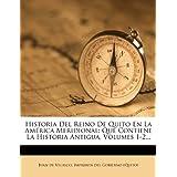 Historia del Reino de Quito En La Am Rica Meridional: Que Contiene La Historia Antigua, Volumes 1-2...