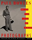 Paul Bowles Photographs: How Could I Send a Picture Into the Desert