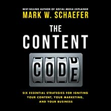 The Content Code: Six Essential Strategies to Ignite Your Content, Your Marketing, and Your Business (       UNABRIDGED) by Mark W. Schaefer Narrated by Mark W. Schaefer