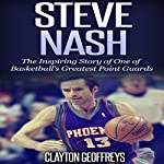 Steve Nash: The Inspiring Story of One of Basketball's Greatest Point Guards | Clayton Geoffreys