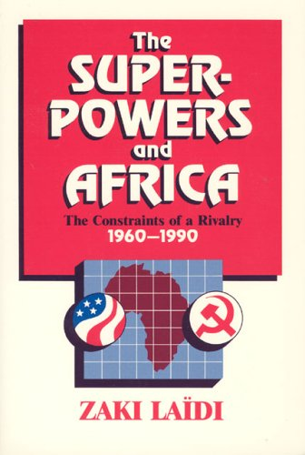 The Superpowers and Africa: The Constraints of a Rivalry, 1960-1990