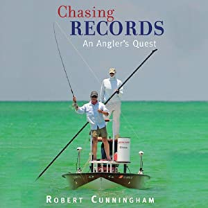 Chasing Records: An Angler's Quest | [Robert Cunningham]