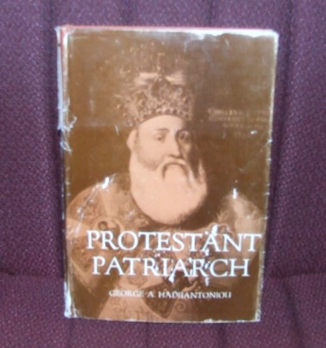 Protestant Patriarch: The Life of Cyril Lucaris, George Hadjiantoniou