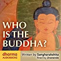 Who Is the Buddha? Audiobook by  Sangharakshita Narrated by  Jinananda