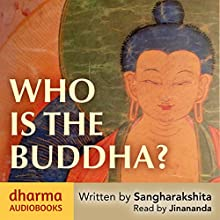 Who Is the Buddha? (       UNABRIDGED) by  Sangharakshita Narrated by  Jinananda
