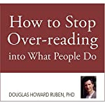 How to Stop Overreading into What People Do | Douglas H. Ruben, PhD