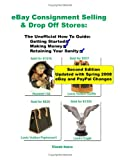 echange, troc Claude Dohrn - eBay Consignment Selling & Drop Off Stores: The Unofficial How-To Guide to Getting Started, Making Money, and Retaining Your Sa