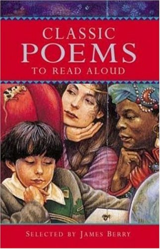Classic Poems to Read Aloud (Classic Collections), by James Berry, James Mayhew