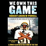 We Own This Game: A Season in the Adult World of Youth Football | Robert Andrew Powell