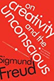 On Creativity and the Unconscious: The Psychology of Art, Literature, Love, and Religion (Harper Perennial Modern Thought) (0061718696) by Freud, Sigmund