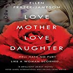 Love Mother Love Daughter | Ellen Frazer-Jameson