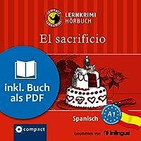 El sacrificio (Compact Lernkrimi Hörbuch): Spanisch Niveau A1 - inkl. Begleitbuch als PDF Hörbuch von Elena Martínez Muñoz Gesprochen von: Olga Carrasquedo