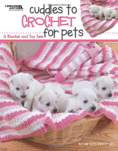 Cuddles to Crochet for Pets (Leisure Arts #4521)