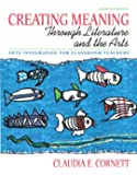 Creating Meaning through Literature and the Arts: Arts Integration for Classroom Teachers (4th Edition)