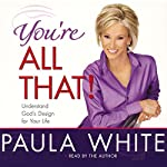 You're All That!: Understanding God's Design for Your Life | Paula White