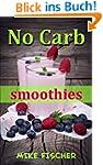 No Carb Smoothies: Gesund abnehmen da...
