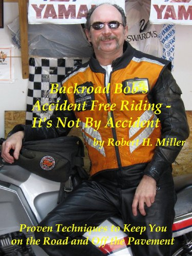 Motorcycle Safety (Vol. 1) Accident Free Riding, It's Not By Accident - Proven Techniques To Keep You On The Road And Off The Pavement (Backroad Bob's Motorcycle Road Trips)
