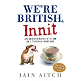 We're British, Innit: An Irreverent A to Z of All Things Britishby Iain Aitch