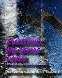 Emanuel Dimas de Melo Pimenta O Mistério das Ãguas Livres: O Magico Aqueduto de Lisboa