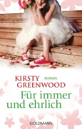Kirsty Greenwood - Für immer und ehrlich: Roman (German Edition)