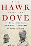 "Nicholas Thompson, ""The Hawk and the Dove: Paul Nitze, George Kennan, and the History of the Cold War"" (Henry Holt, 2010)"