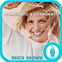 Be Magnetic and Charismatic: Hypnosis & Subliminal  by Erick Brown Hypnosis Narrated by Erick Brown