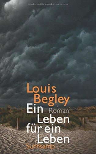 Begley, Louis: Ein Leben f�r ein Leben